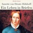 Annette von Droste-Hülshoff - ein Leben in Briefen